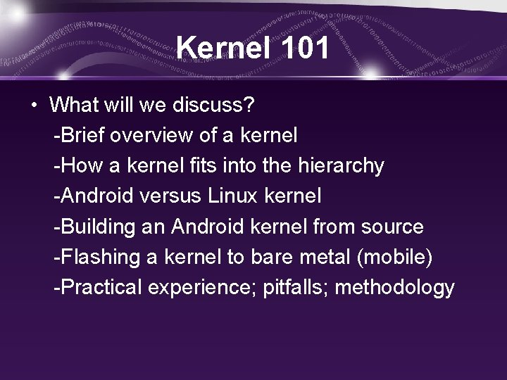 Kernel 101 • What will we discuss? -Brief overview of a kernel -How a