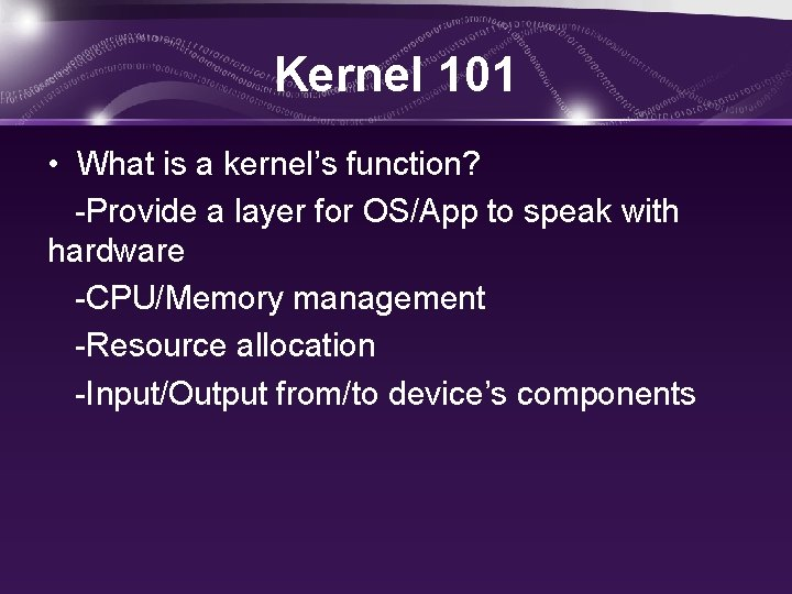 Kernel 101 • What is a kernel's function? -Provide a layer for OS/App to
