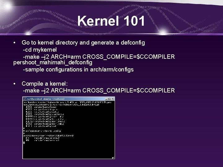 Kernel 101 • Go to kernel directory and generate a defconfig -cd mykernel -make