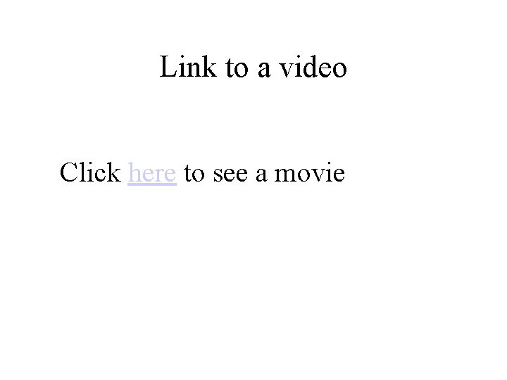 Link to a video Click here to see a movie