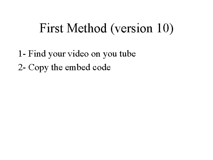 First Method (version 10) 1 - Find your video on you tube 2 -