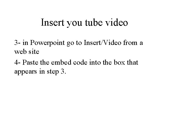 Insert you tube video 3 - in Powerpoint go to Insert/Video from a web
