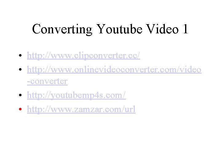 Converting Youtube Video 1 • http: //www. clipconverter. cc/ • http: //www. onlinevideoconverter. com/video