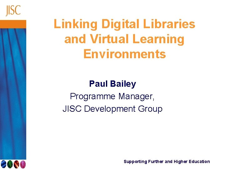Linking Digital Libraries and Virtual Learning Environments Paul Bailey Programme Manager, JISC Development Group
