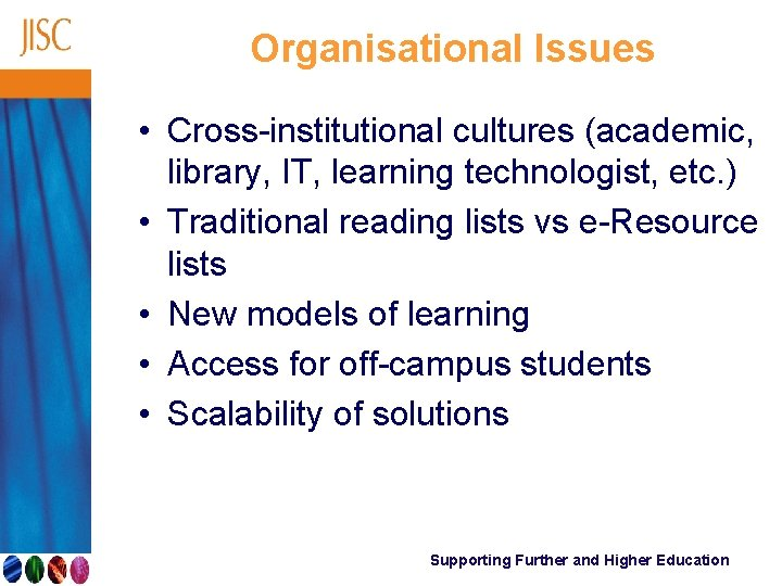 Organisational Issues • Cross-institutional cultures (academic, library, IT, learning technologist, etc. ) • Traditional