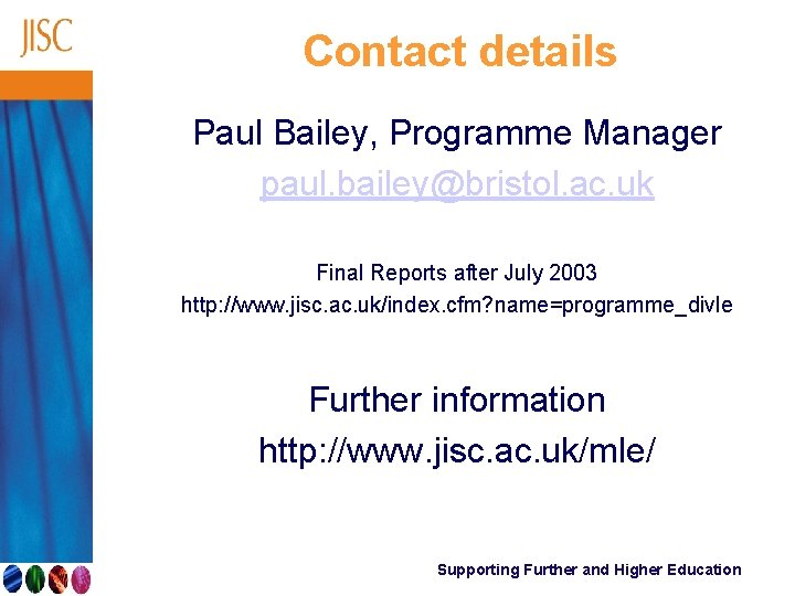 Contact details Paul Bailey, Programme Manager paul. bailey@bristol. ac. uk Final Reports after July