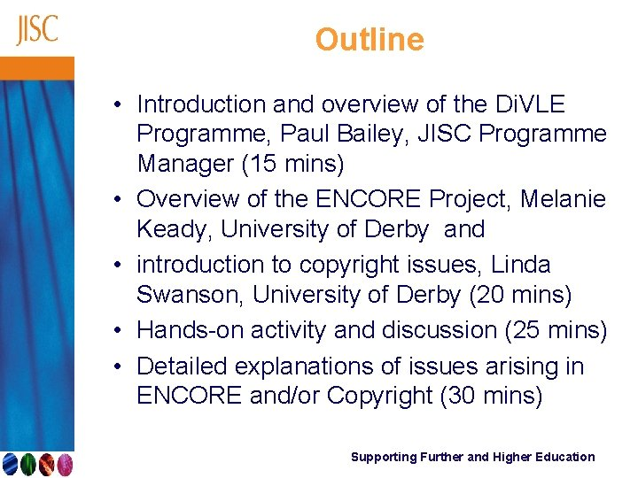 Outline • Introduction and overview of the Di. VLE Programme, Paul Bailey, JISC Programme