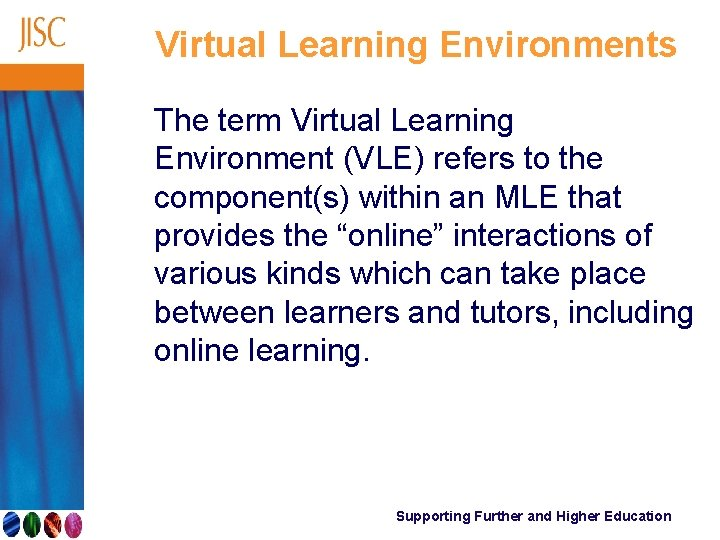 Virtual Learning Environments The term Virtual Learning Environment (VLE) refers to the component(s) within
