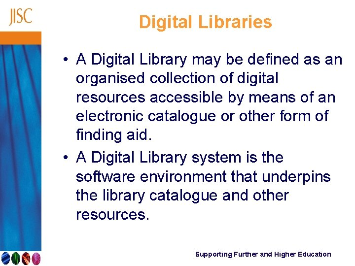 Digital Libraries • A Digital Library may be defined as an organised collection of