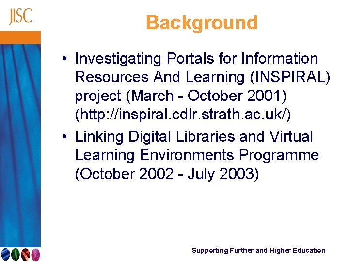 Background • Investigating Portals for Information Resources And Learning (INSPIRAL) project (March - October