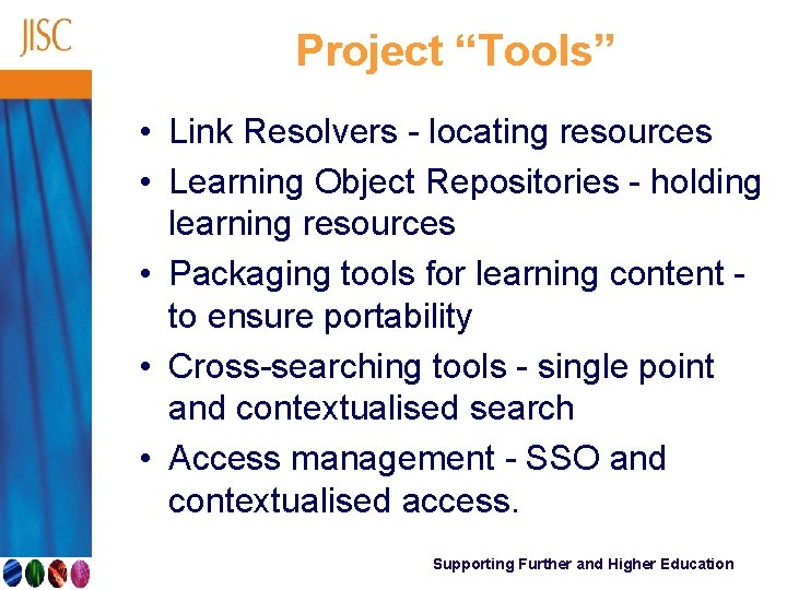 """Project """"Tools"""" • Link Resolvers - locating resources • Learning Object Repositories - holding"""