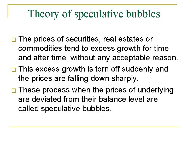 Theory of speculative bubbles The prices of securities, real estates or commodities tend to