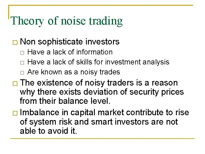 Theory of noise trading � Non sophisticate investors � � � Have a lack