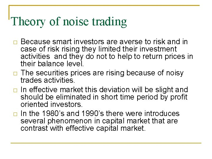 Theory of noise trading � � Because smart investors are averse to risk and