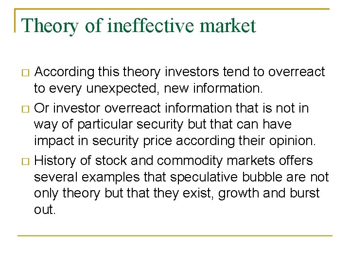 Theory of ineffective market According this theory investors tend to overreact to every unexpected,