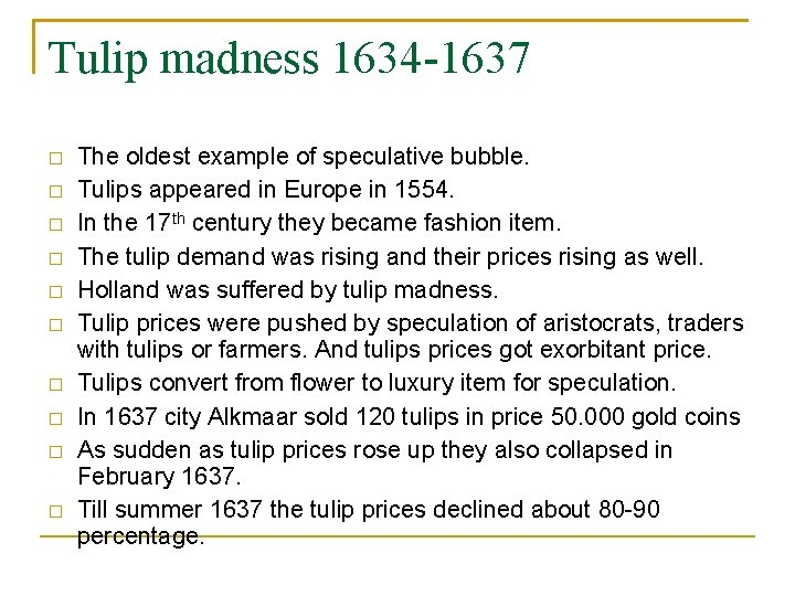 Tulip madness 1634 -1637 � � � � � The oldest example of speculative