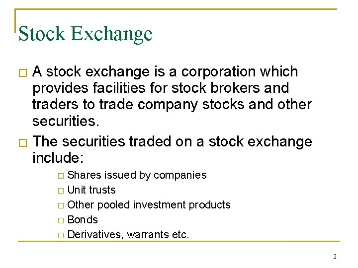 Stock Exchange � � A stock exchange is a corporation which provides facilities for