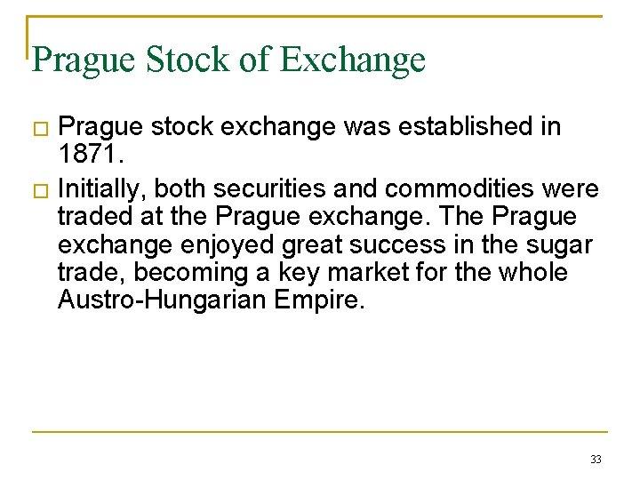 Prague Stock of Exchange � � Prague stock exchange was established in 1871. Initially,