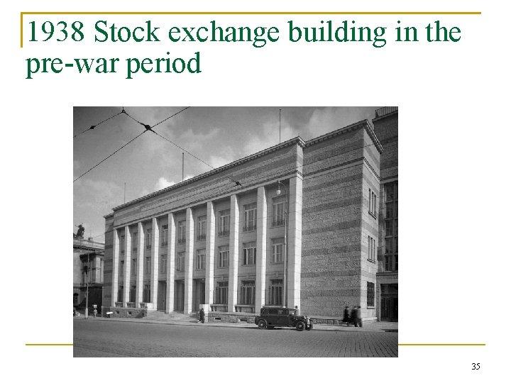 1938 Stock exchange building in the pre-war period 35