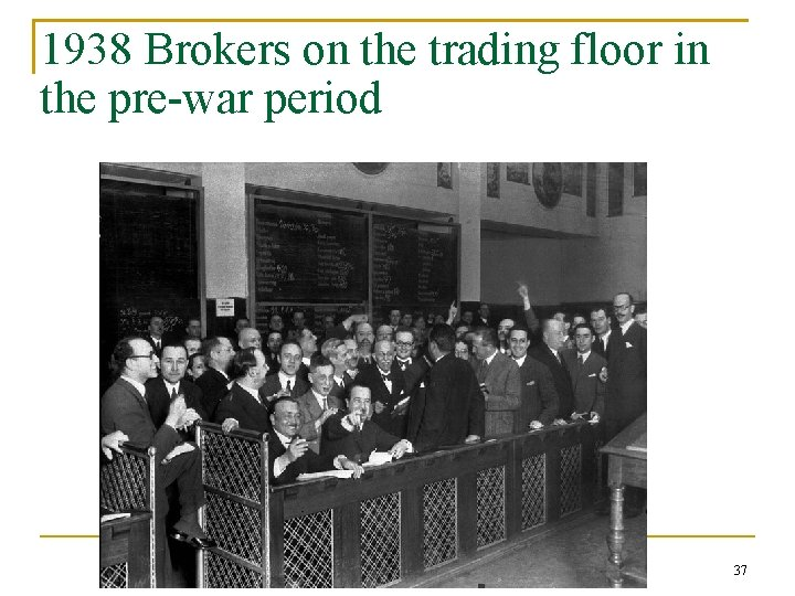 1938 Brokers on the trading floor in the pre-war period 37