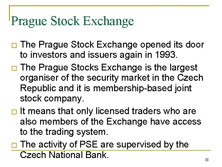 Prague Stock Exchange � � The Prague Stock Exchange opened its door to investors