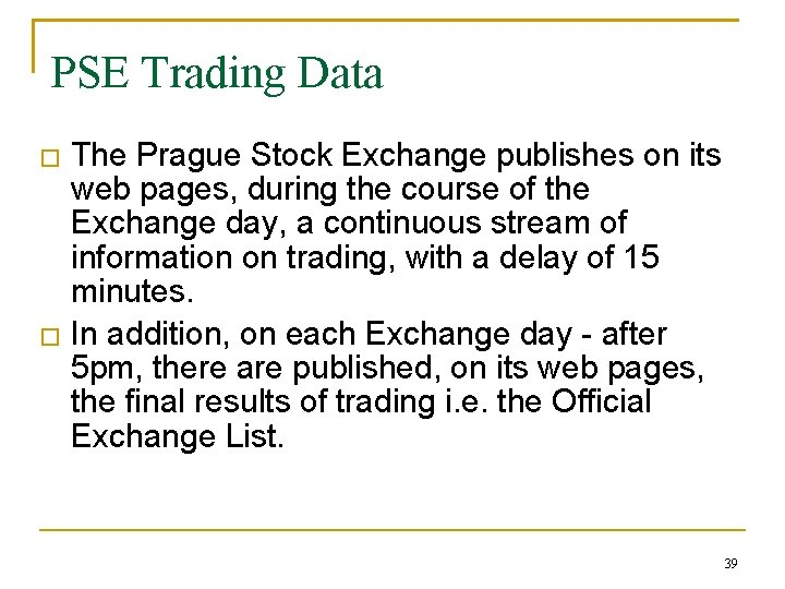PSE Trading Data � � The Prague Stock Exchange publishes on its web pages,