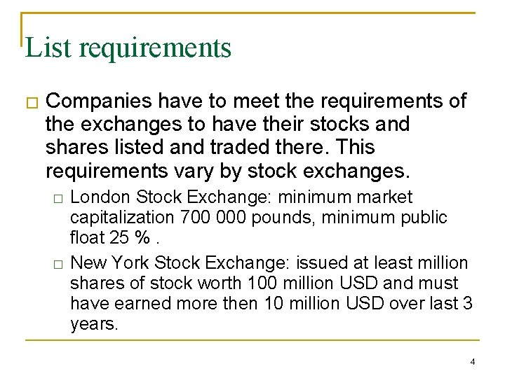 List requirements � Companies have to meet the requirements of the exchanges to have
