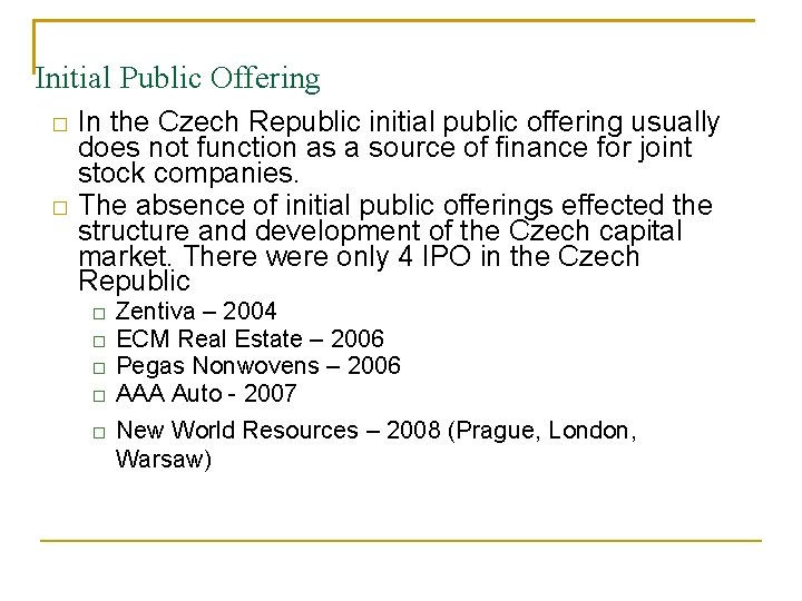 Initial Public Offering In the Czech Republic initial public offering usually does not function