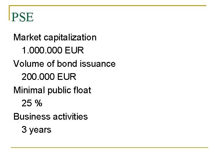 PSE Market capitalization 1. 000 EUR Volume of bond issuance 200. 000 EUR Minimal