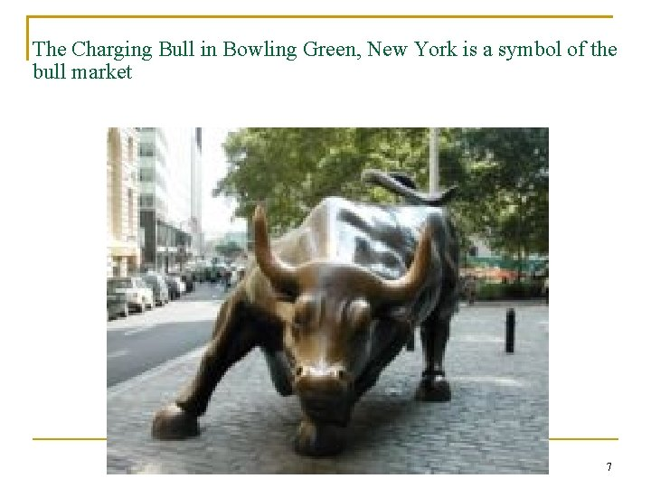 The Charging Bull in Bowling Green, New York is a symbol of the bull
