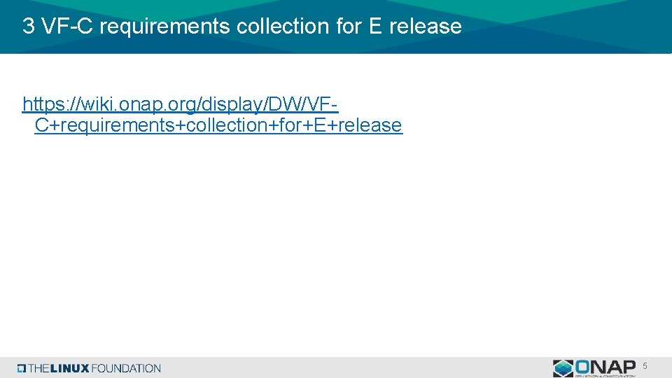 3 VF-C requirements collection for E release https: //wiki. onap. org/display/DW/VFC+requirements+collection+for+E+release 5