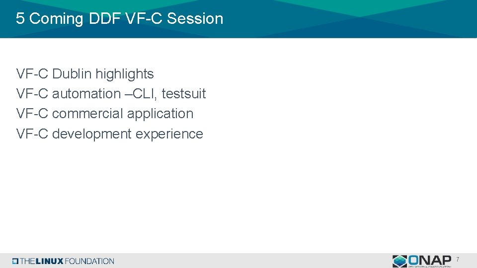 5 Coming DDF VF-C Session VF-C Dublin highlights VF-C automation –CLI, testsuit VF-C commercial