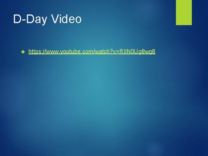 D-Day Video https: //www. youtube. com/watch? v=RIIN 0 Ug 8 wg 8