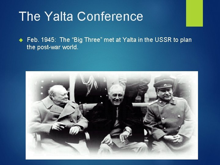 """The Yalta Conference Feb. 1945: The """"Big Three"""" met at Yalta in the USSR"""