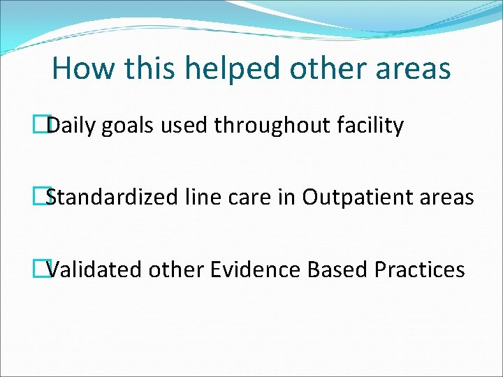 How this helped other areas �Daily goals used throughout facility �Standardized line care in
