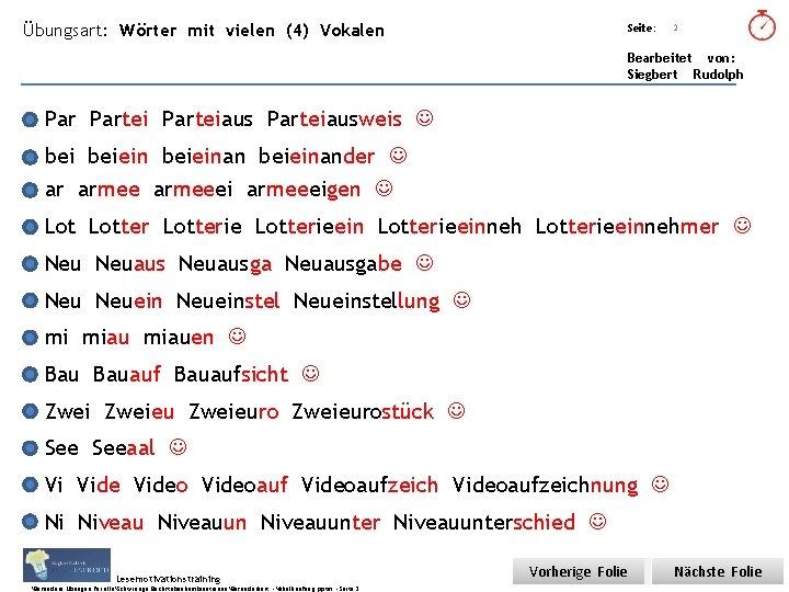Übungsart: Wörter mit vielen (4) Vokalen Seite: Titel: Quelle: 2 Bearbeitet von: Siegbert Rudolph