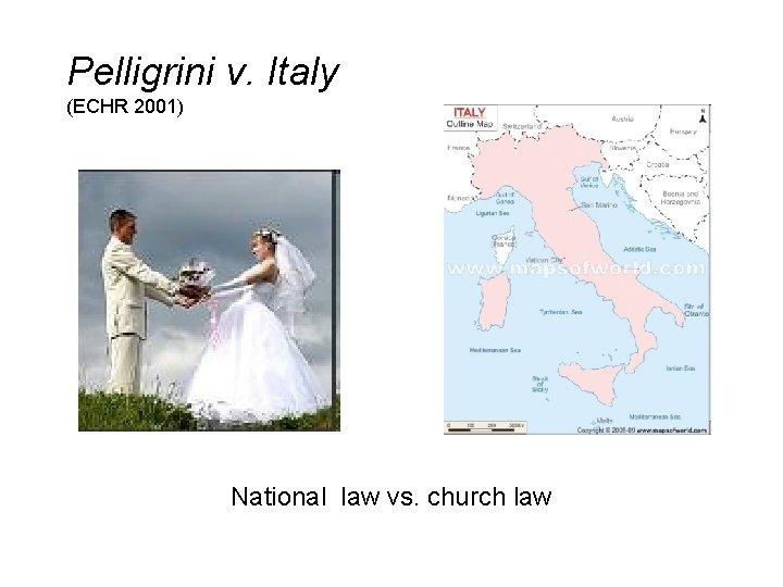 Pelligrini v. Italy (ECHR 2001) National law vs. church law