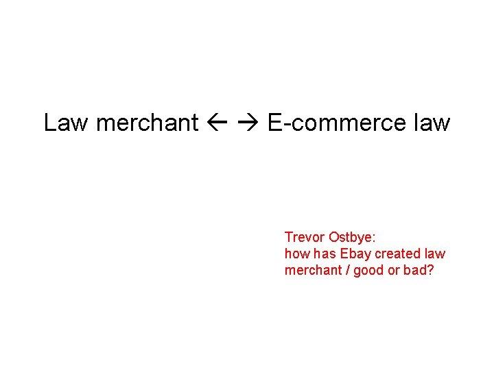 Law merchant E-commerce law Trevor Ostbye: how has Ebay created law merchant / good