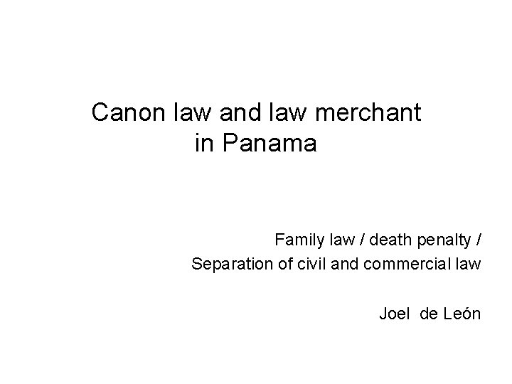 Canon law and law merchant in Panama Family law / death penalty / Separation