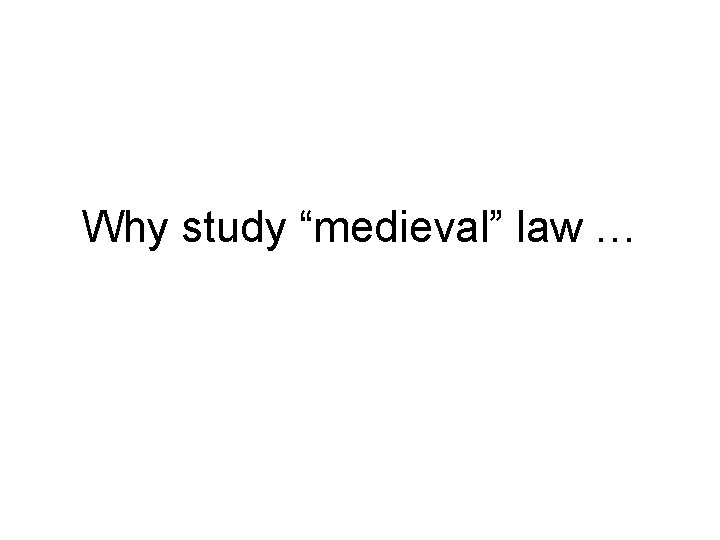 """Why study """"medieval"""" law …"""