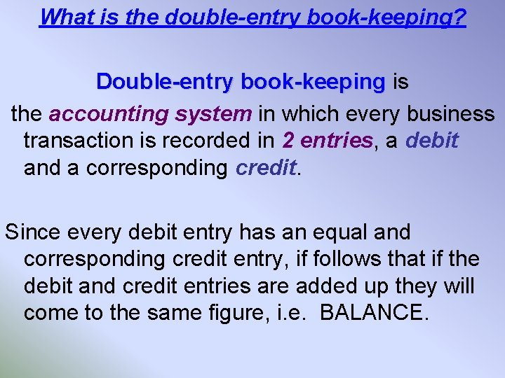What is the double-entry book-keeping? Double-entry book-keeping is the accounting system in which every