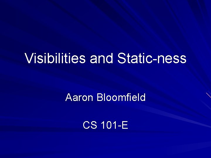Visibilities and Static-ness Aaron Bloomfield CS 101 -E