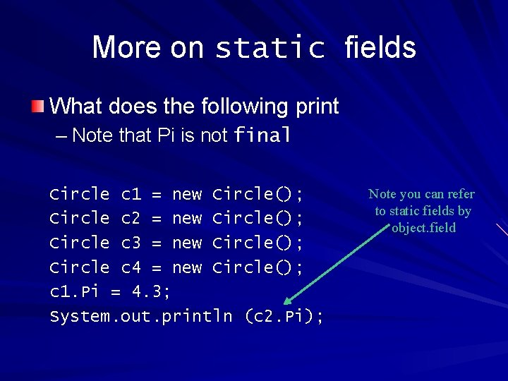 More on static fields What does the following print – Note that Pi is