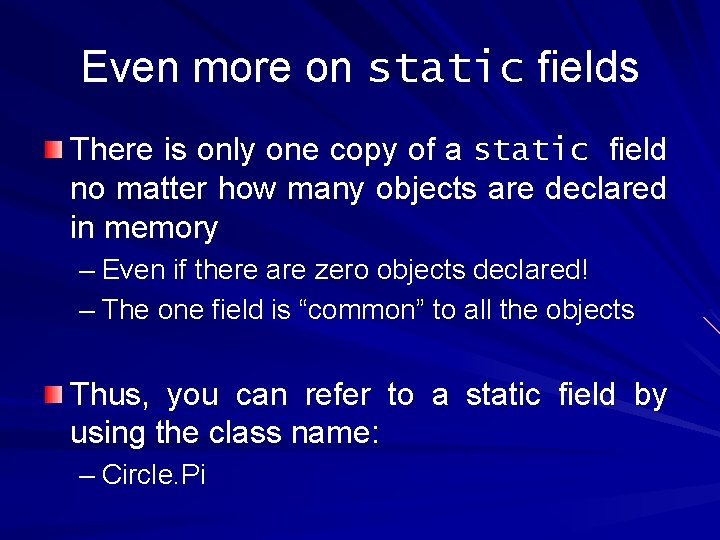 Even more on static fields There is only one copy of a static field