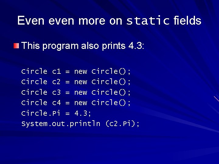 Even even more on static fields This program also prints 4. 3: Circle c