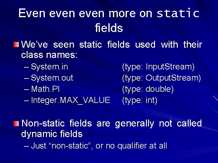 Even even more on static fields We've seen static fields used with their class