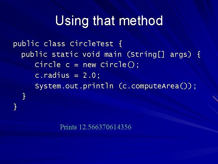 Using that method public class Circle. Test { public static void main (String[] args)