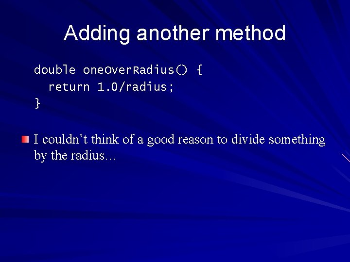 Adding another method double one. Over. Radius() { return 1. 0/radius; } I couldn't