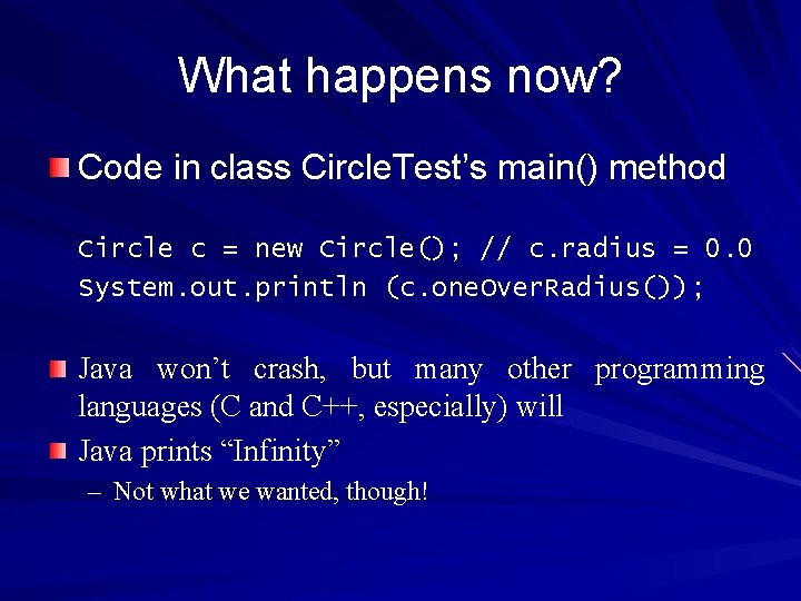 What happens now? Code in class Circle. Test's main() method Circle c = new