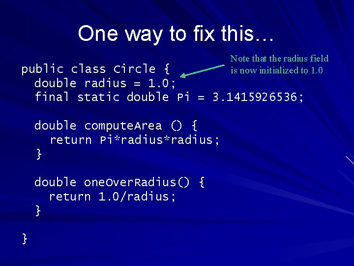 One way to fix this… Note that the radius field is now initialized to